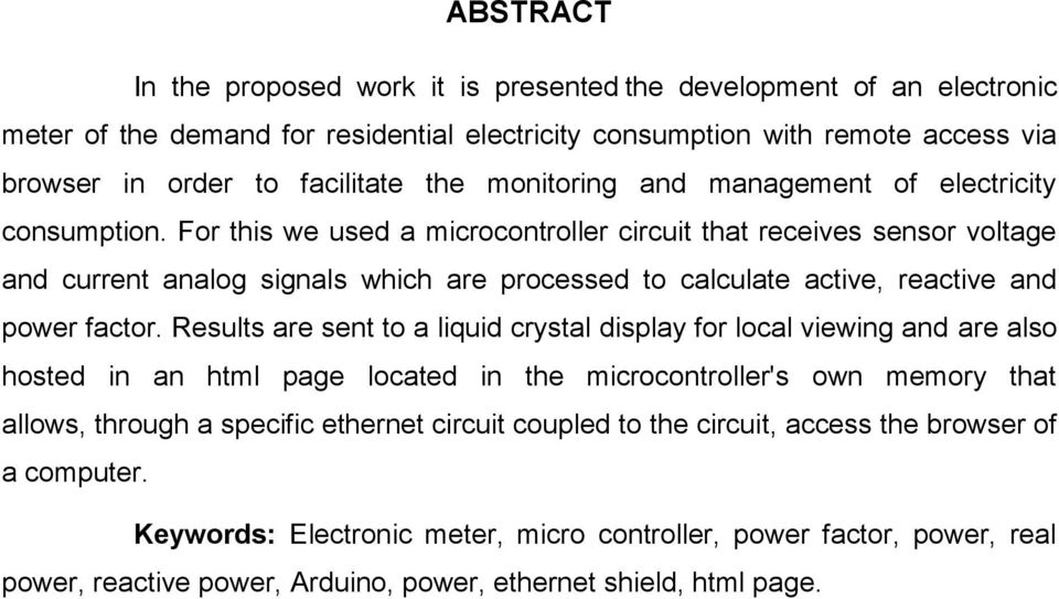 For this we used a microcontroller circuit that receives sensor voltage and current analog signals which are processed to calculate active, reactive and power factor.