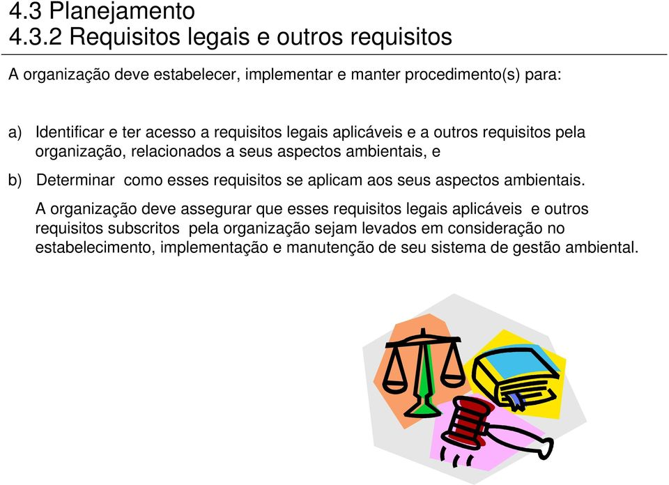 Determinar como esses requisitos se aplicam aos seus aspectos ambientais.