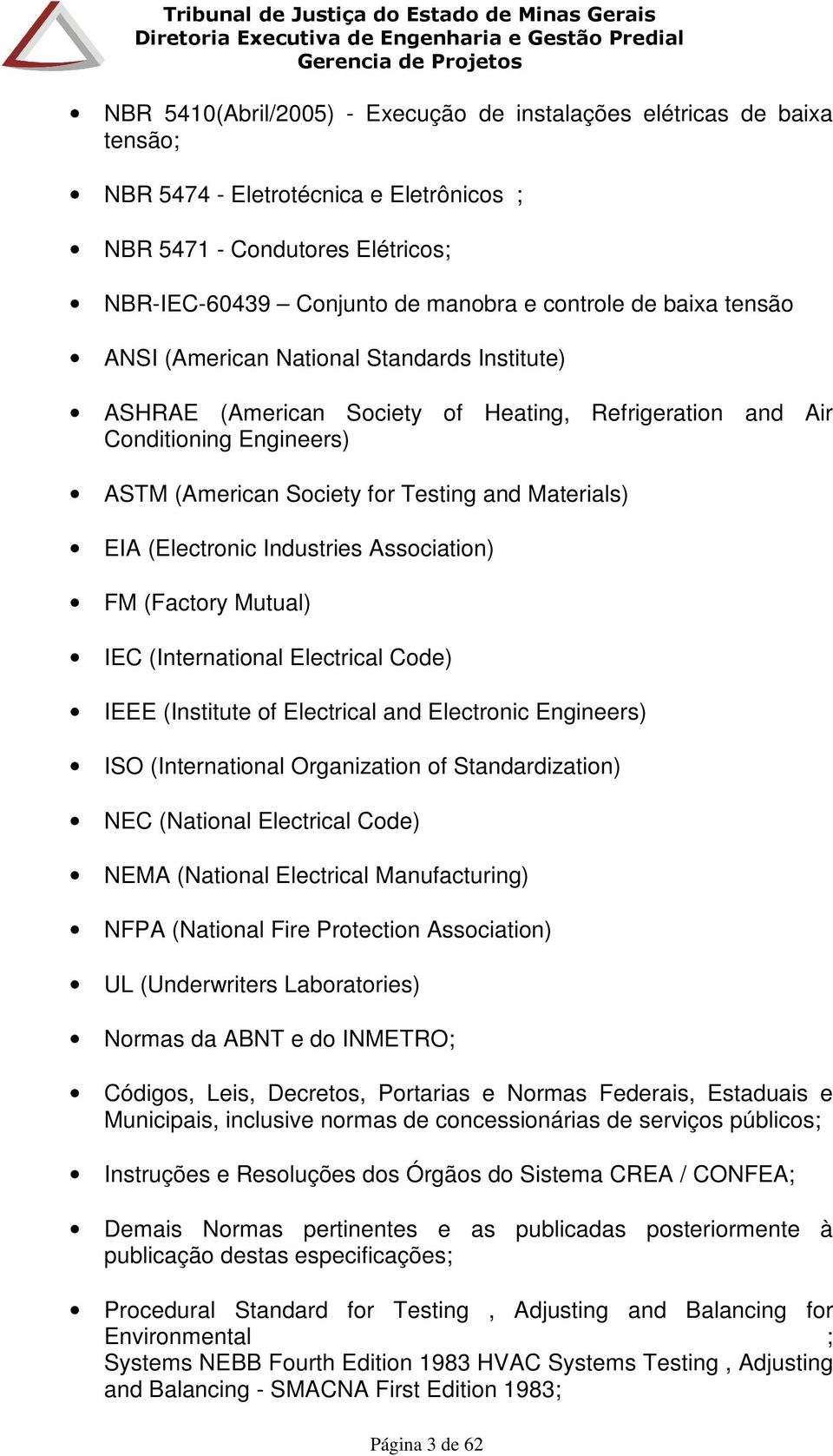 (Electronic Industries Association) FM (Factory Mutual) IEC (International Electrical Code) IEEE (Institute of Electrical and Electronic Engineers) ISO (International Organization of Standardization)