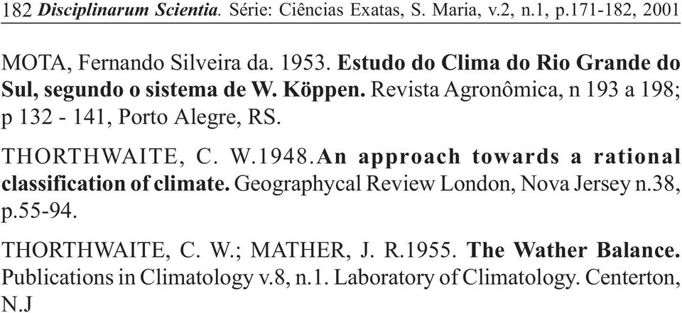 THORTHWAITE, C. W.1948.An approach towards a rational classification of climate. Geographycal Review London, Nova Jersey n.38, p.