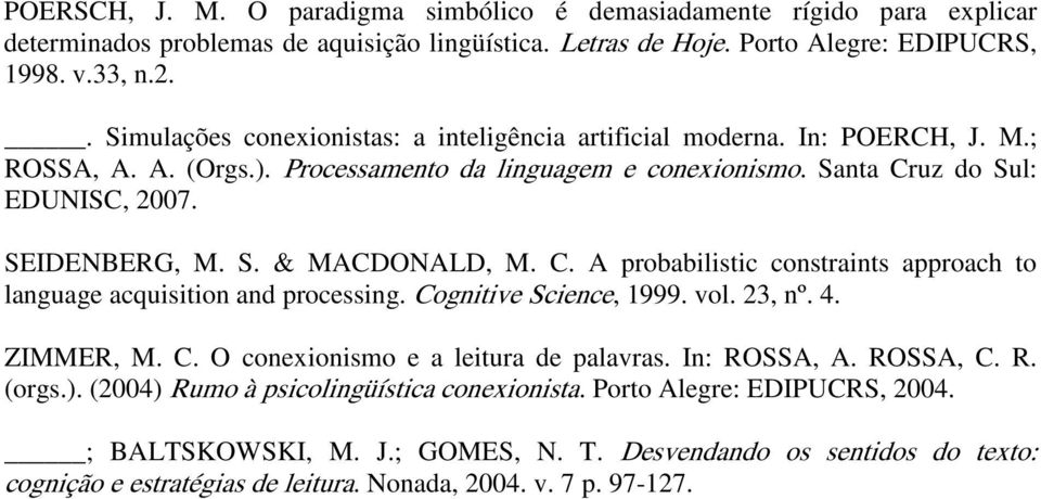 C. A probabilistic constraints approach to language acquisition and processing. Cognitive Science, 1999. vol. 23, nº. 4. ZIMMER, M. C. O conexionismo e a leitura de palavras. In: ROSSA, A. ROSSA, C.