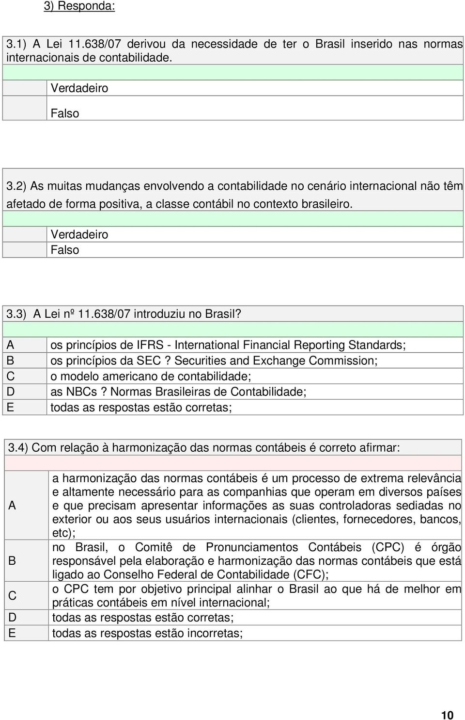 638/07 introduziu no Brasil? A B C D E os princípios de IFRS - International Financial Reporting Standards; os princípios da SEC?