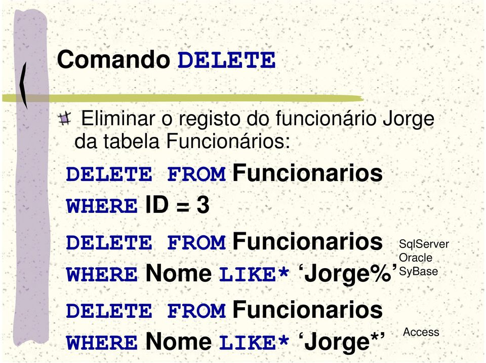 DELETE FROM Funcionarios WHERE Nome LIKE* Jorge% SqlServer