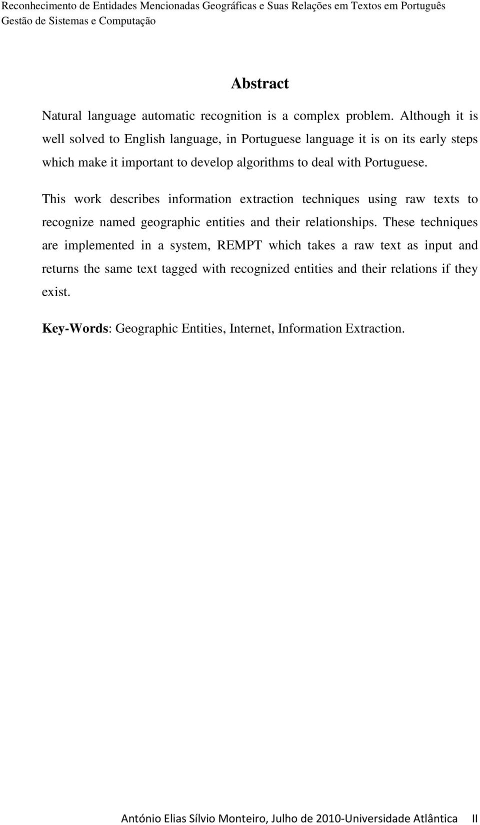 This work describes information extraction techniques using raw texts to recognize named geographic entities and their relationships.