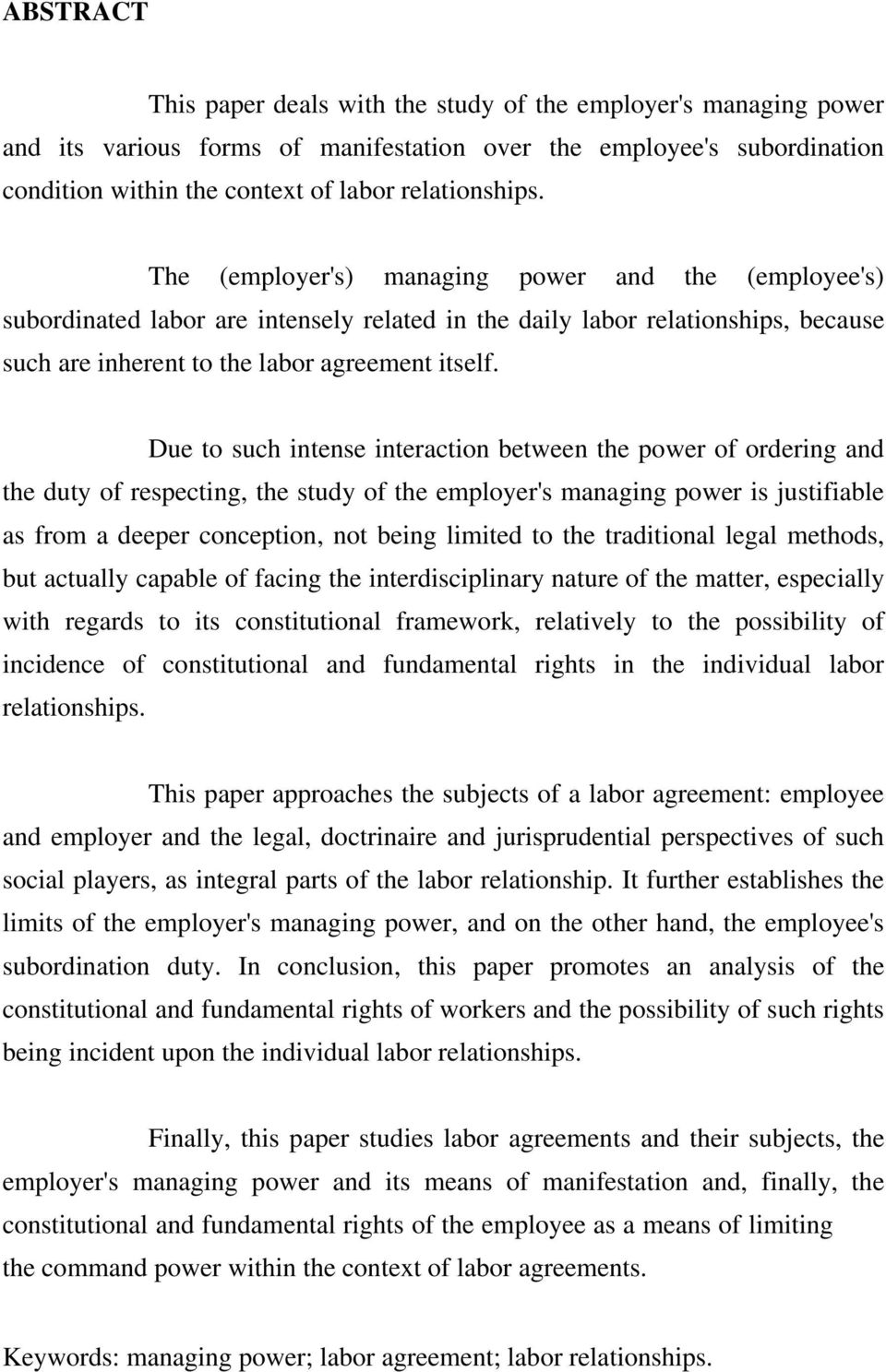 Due to such intense interaction between the power of ordering and the duty of respecting, the study of the employer's managing power is justifiable as from a deeper conception, not being limited to