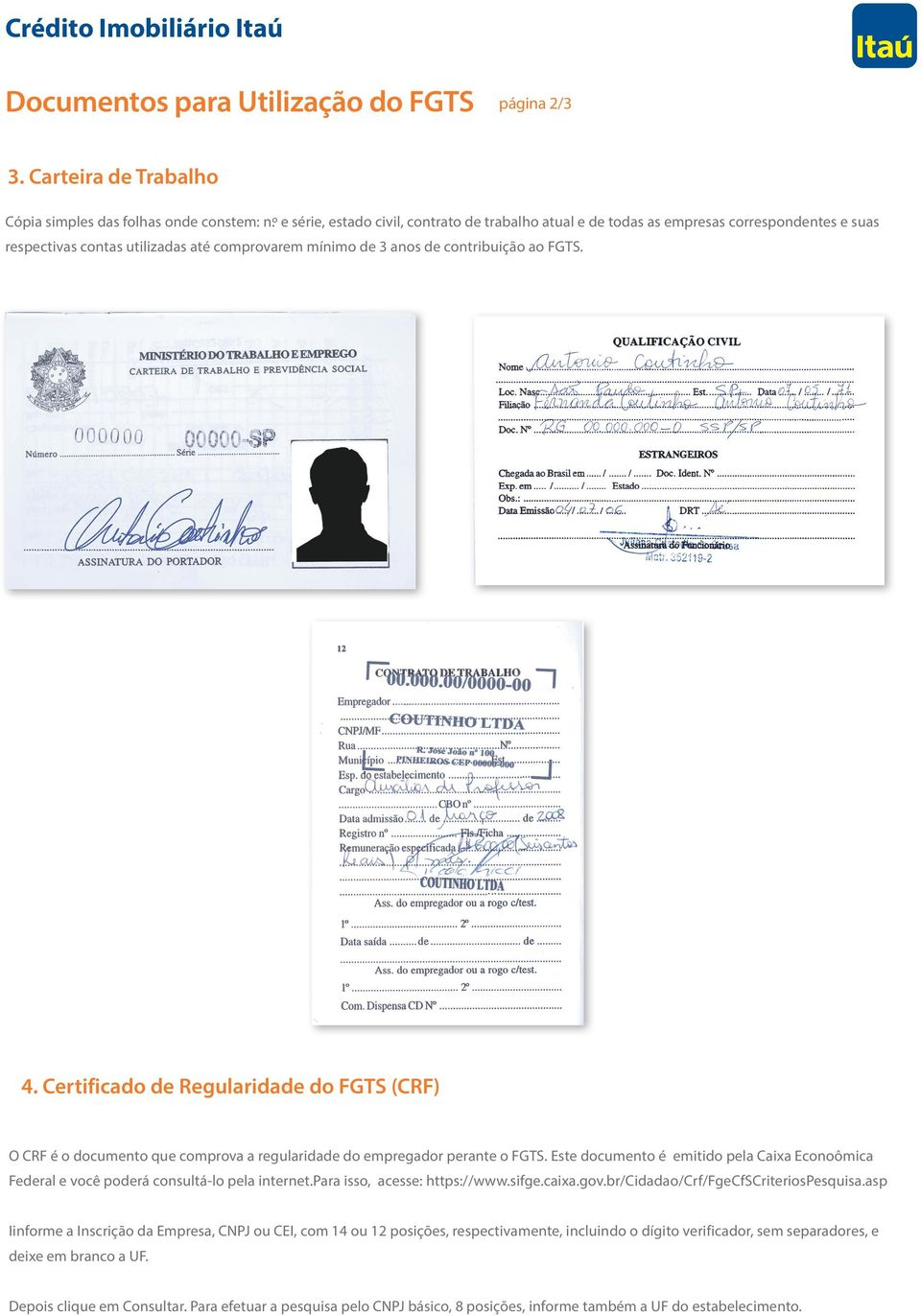 Certificado de Regularidade do FGTS (CRF) O CRF é o documento que comprova a regularidade do empregador perante o FGTS.