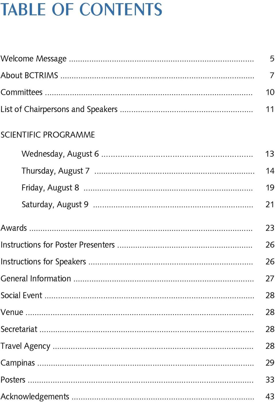 .. 19 Saturday, August 9... 21 Awards... 23 Instructions for Poster Presenters... 26 Instructions for Speakers.