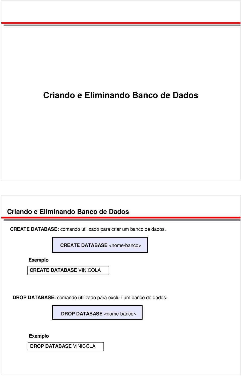 CREATE DATABASE <nome-banco> CREATE DATABASE VINICOLA DROP DATABASE: comando