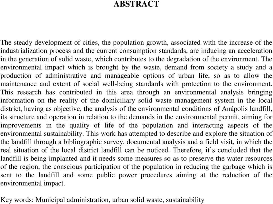 The environmental impact which is brought by the waste, demand from society a study and a production of administrative and manageable options of urban life, so as to allow the maintenance and extent