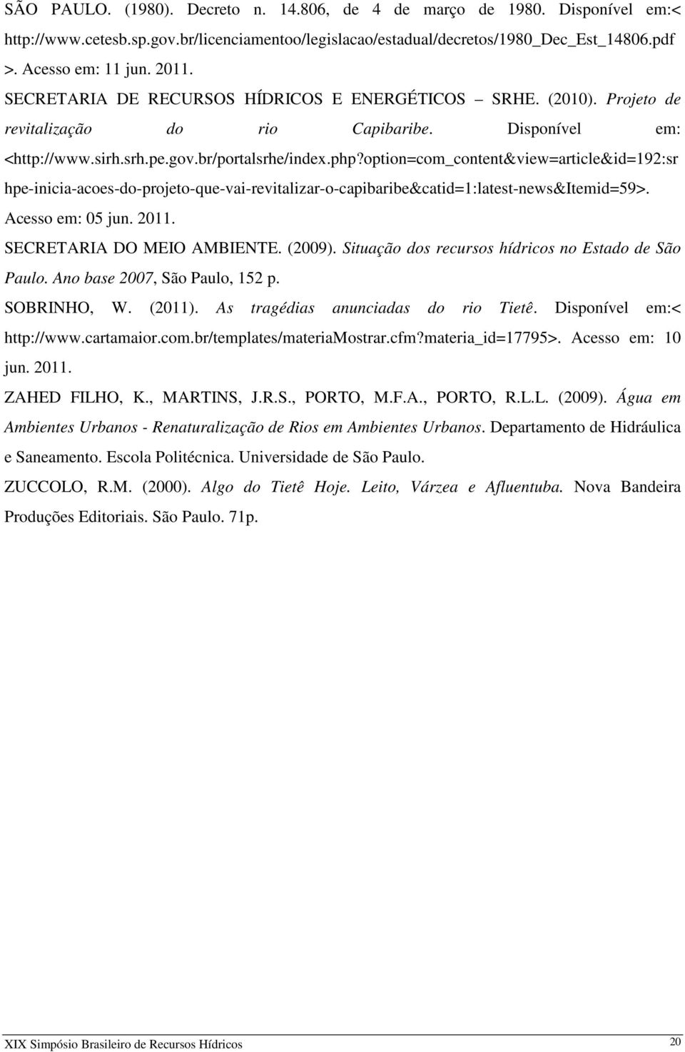option=com_content&view=article&id=192:sr hpe-inicia-acoes-do-projeto-que-vai-revitalizar-o-capibaribe&catid=1:latest-news&itemid=59>. Acesso em: 05 jun. 2011. SECRETARIA DO MEIO AMBIENTE. (2009).