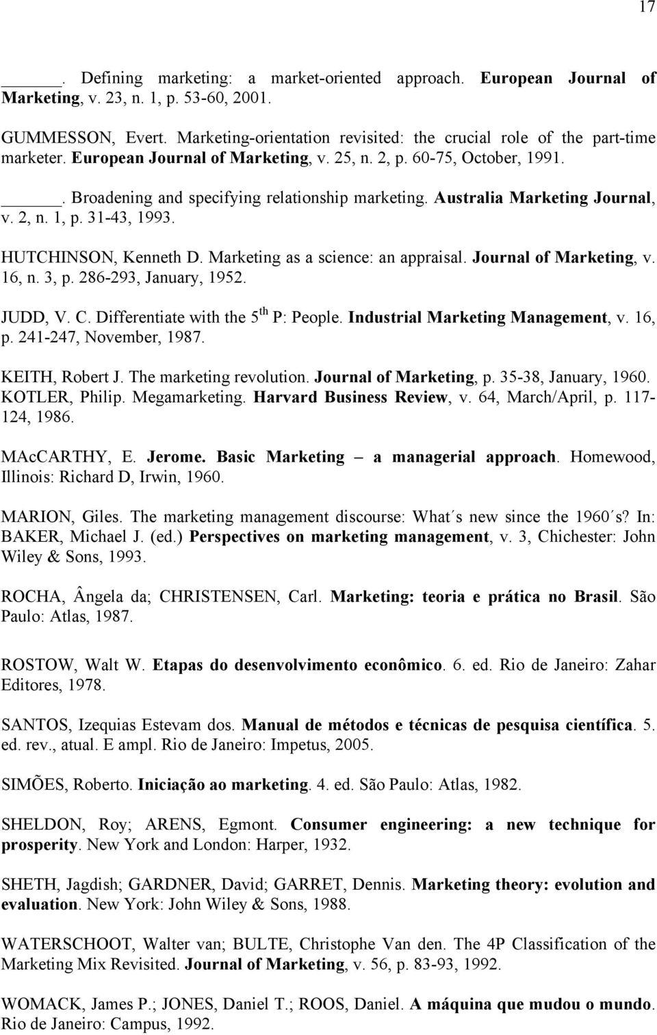 Australia Marketing Journal, v. 2, n. 1, p. 31-43, 1993. HUTCHINSON, Kenneth D. Marketing as a science: an appraisal. Journal of Marketing, v. 16, n. 3, p. 286-293, January, 1952. JUDD, V. C.