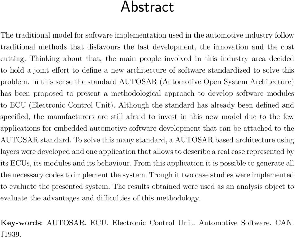 In this sense the standard AUTOSAR (Automotive Open System Architecture) has been proposed to present a methodological approach to develop software modules to ECU (Electronic Control Unit).