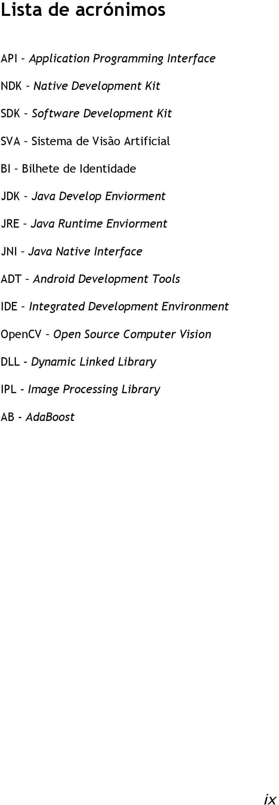Java Runtime Enviorment JNI Java Native Interface ADT Android Development Tools IDE Integrated Development