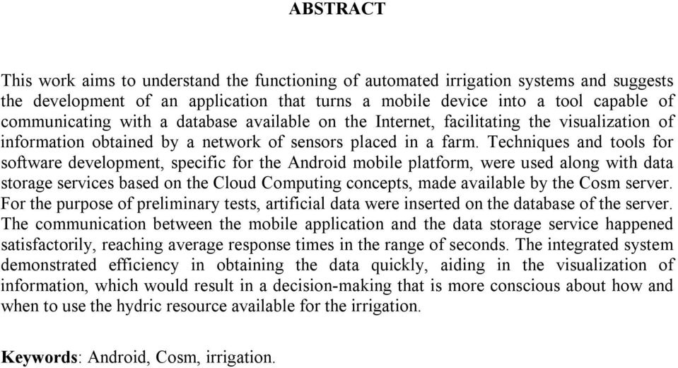 Techniques and tools for software development, specific for the Android mobile platform, were used along with data storage services based on the Cloud Computing concepts, made available by the Cosm
