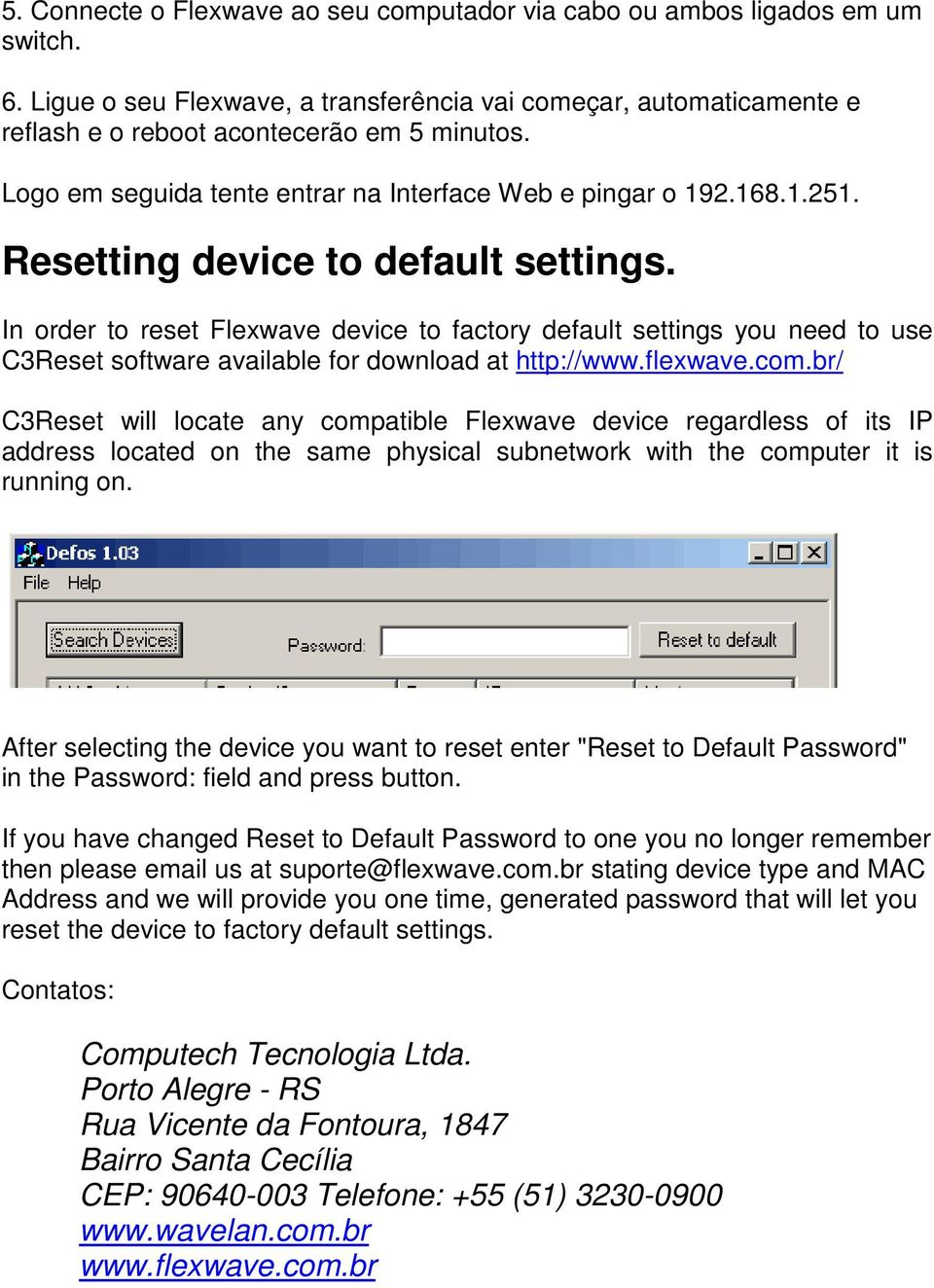 In order to reset Flexwave device to factory default settings you need to use C3Reset software available for download at http://www.flexwave.com.