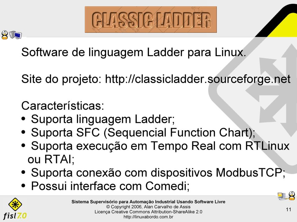 net Características: Suporta linguagem Ladder; Suporta SFC (Sequencial