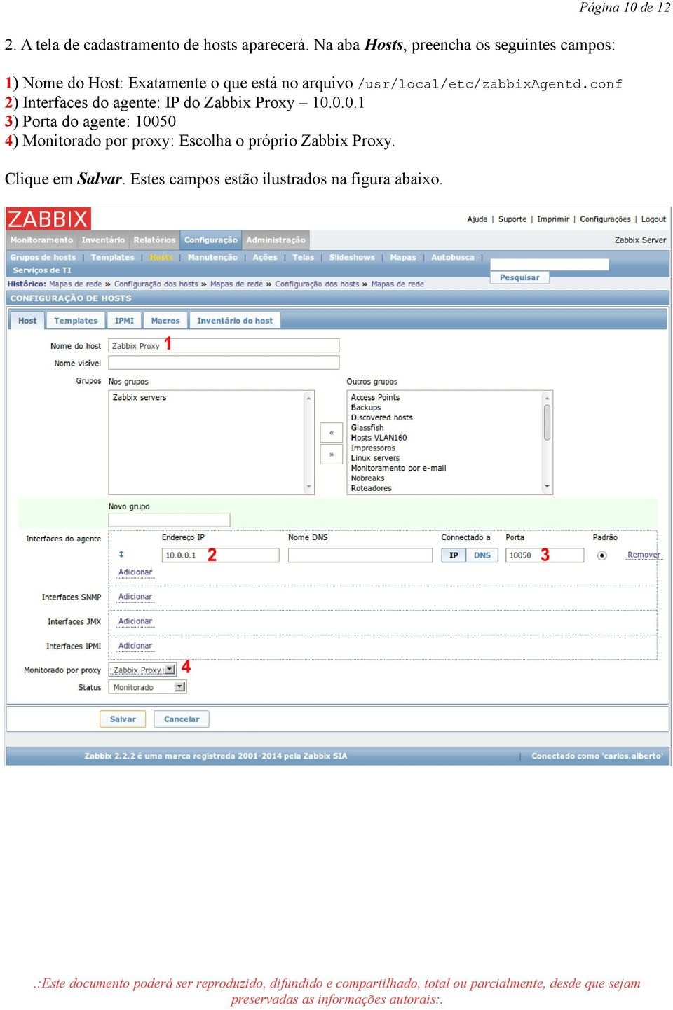 /usr/local/etc/zabbixagentd.conf 2) Interfaces do agente: IP do Zabbix Proxy 10.