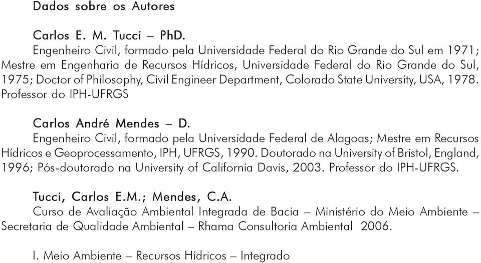 Civil Engineer Department, Colorado State University, USA, 1978. Professor do IPH-UFRGS Carlos André Mendes D.