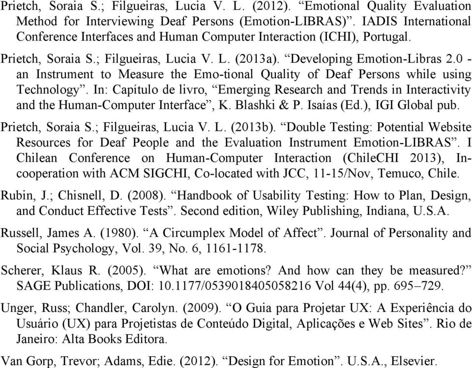 0 - an Instrument to Measure the Emo-tional Quality of Deaf Persons while using Technology. In: Capítulo de livro, Emerging Research and Trends in Interactivity and the Human-Computer Interface, K.