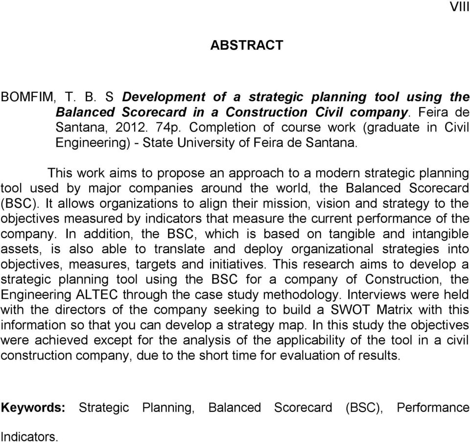 This work aims to propose an approach to a modern strategic planning tool used by major companies around the world, the Balanced Scorecard (BSC).