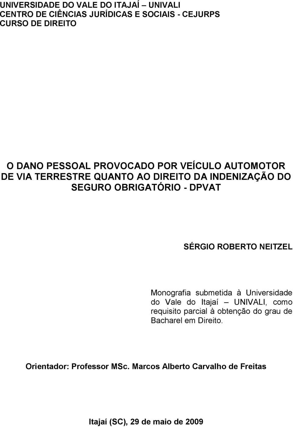 ROBERTO NEITZEL Monografia submetida à Universidade do Vale do Itajaí UNIVALI, como requisito parcial à obtenção do