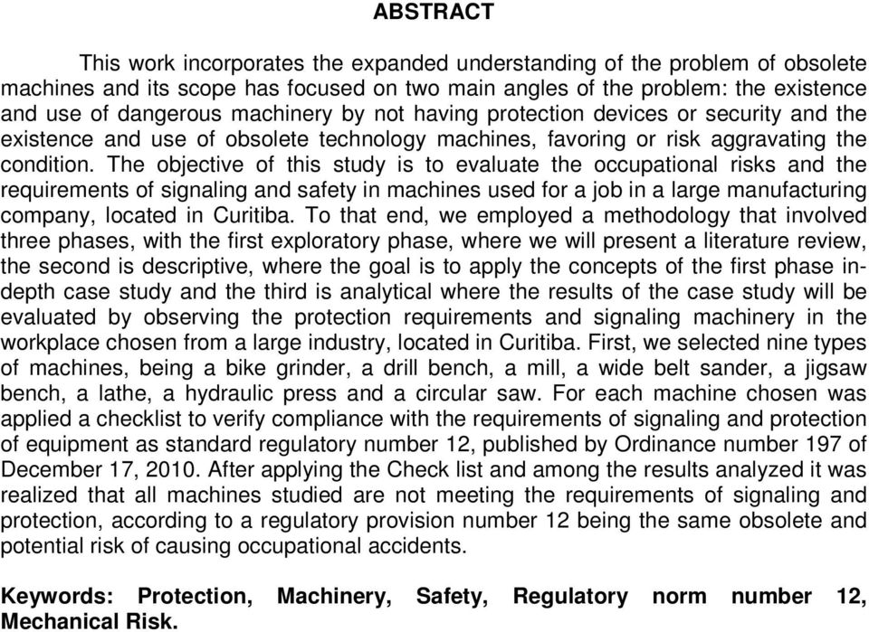 The objective of this study is to evaluate the occupational risks and the requirements of signaling and safety in machines used for a job in a large manufacturing company, located in Curitiba.