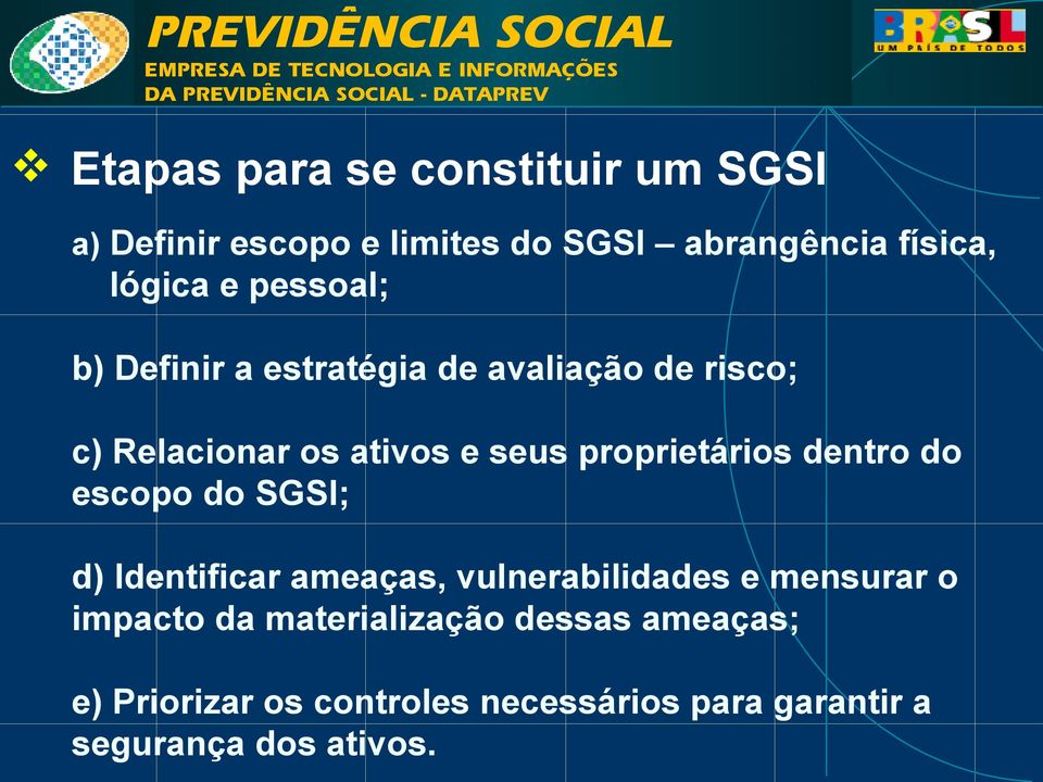 proprietários dentro do escopo do SGSI; d) Identificar ameaças, vulnerabilidades e mensurar o