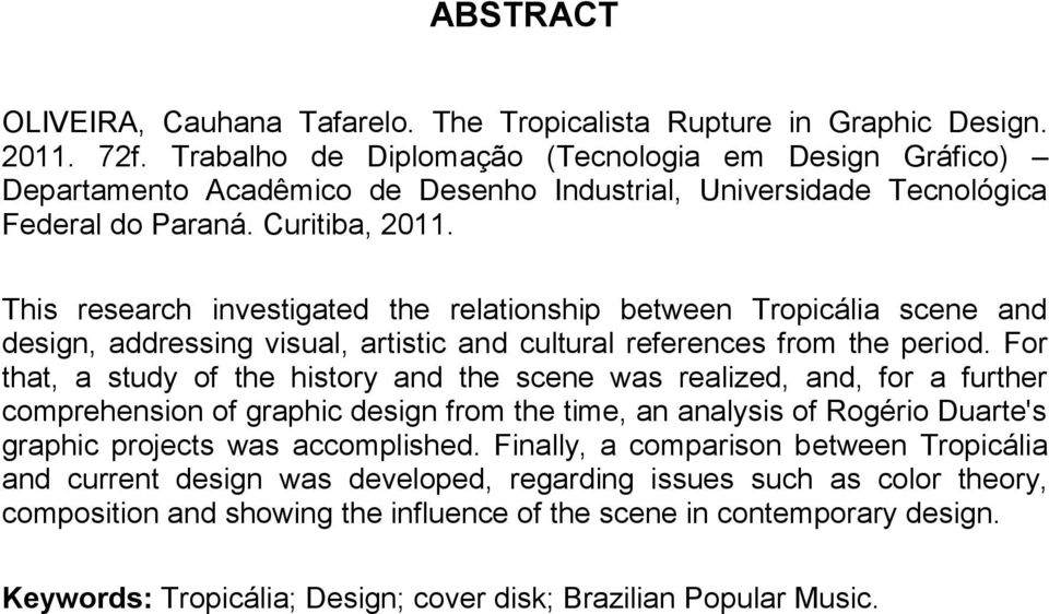 This research investigated the relationship between Tropicália scene and design, addressing visual, artistic and cultural references from the period.