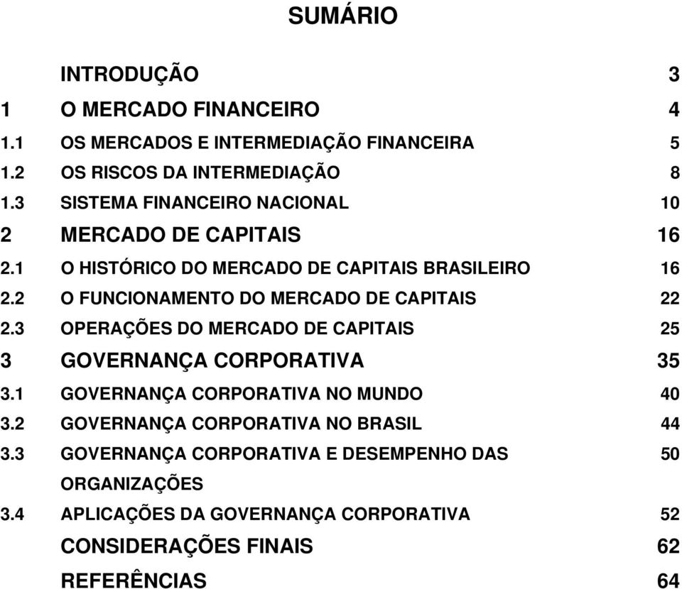 2 O FUNCIONAMENTO DO MERCADO DE CAPITAIS 22 2.3 OPERAÇÕES DO MERCADO DE CAPITAIS 25 3 GOVERNANÇA CORPORATIVA 35 3.