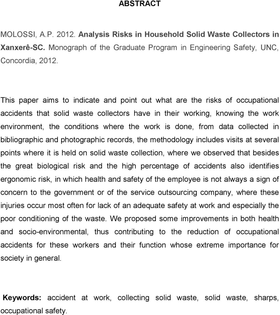 is done, from data collected in bibliographic and photographic records, the methodology includes visits at several points where it is held on solid waste collection, where we observed that besides