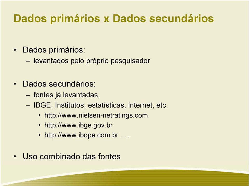 Institutos, estatísticas, internet, etc. http://www.nielsen-netratings.