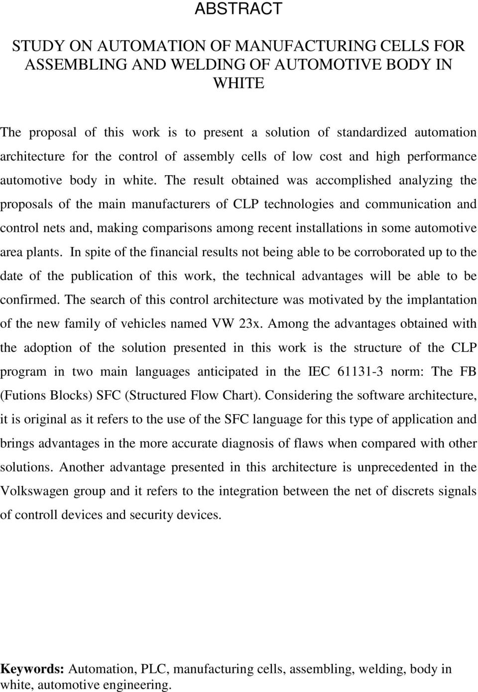 The result obtained was accomplished analyzing the proposals of the main manufacturers of CLP technologies and communication and control nets and, making comparisons among recent installations in