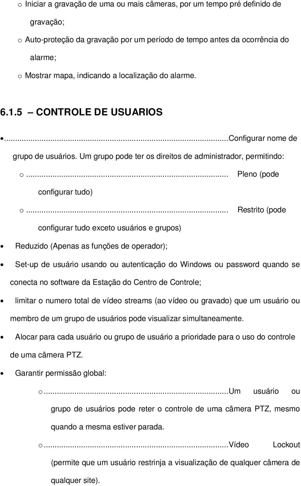 .. Restrito (pode configurar tudo exceto usuários e grupos) Reduzido (Apenas as funções de operador); Set-up de usuário usando ou autenticação do Windows ou password quando se conecta no software da