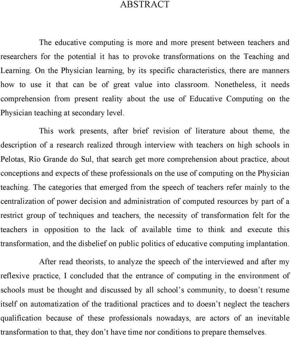 Nonetheless, it needs comprehension from present reality about the use of Educative Computing on the Physician teaching at secondary level.