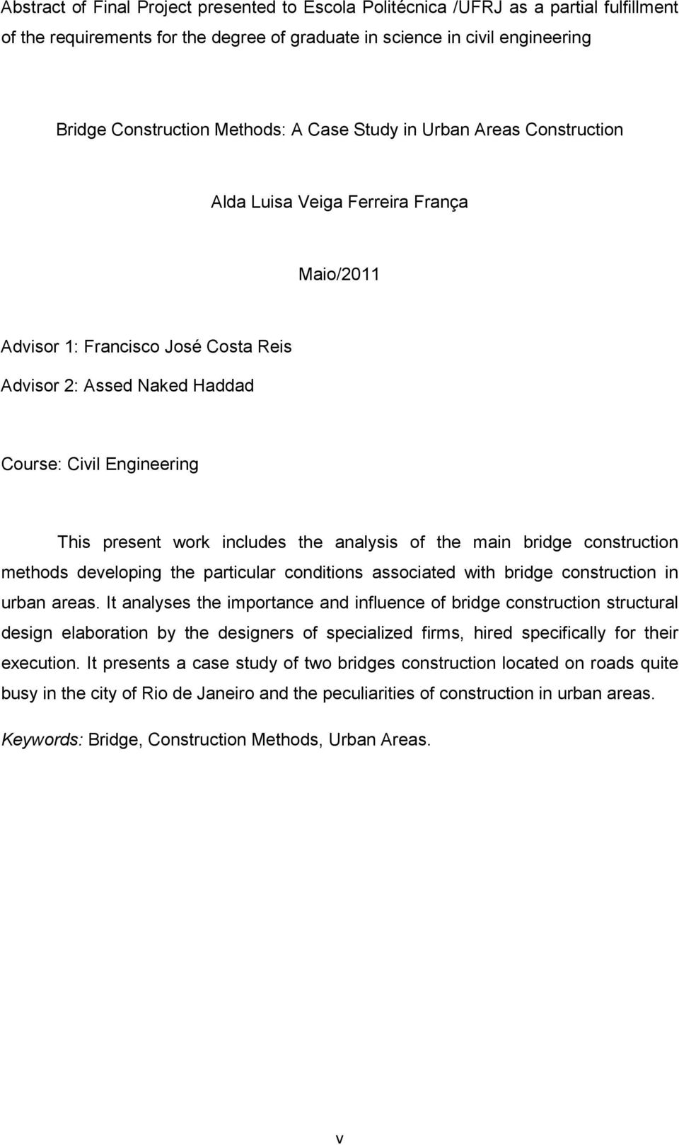 includes the analysis of the main bridge construction methods developing the particular conditions associated with bridge construction in urban areas.