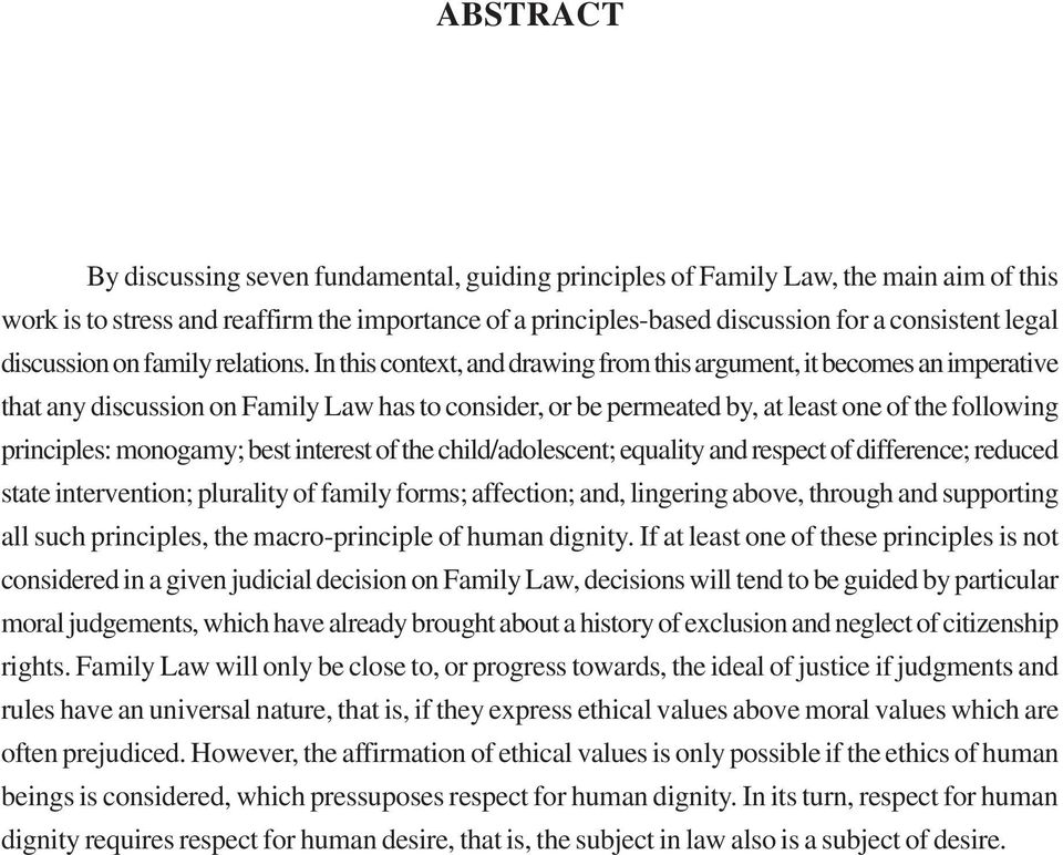 In this context, and drawing from this argument, it becomes an imperative that any discussion on Family Law has to consider, or be permeated by, at least one of the following principles: monogamy;