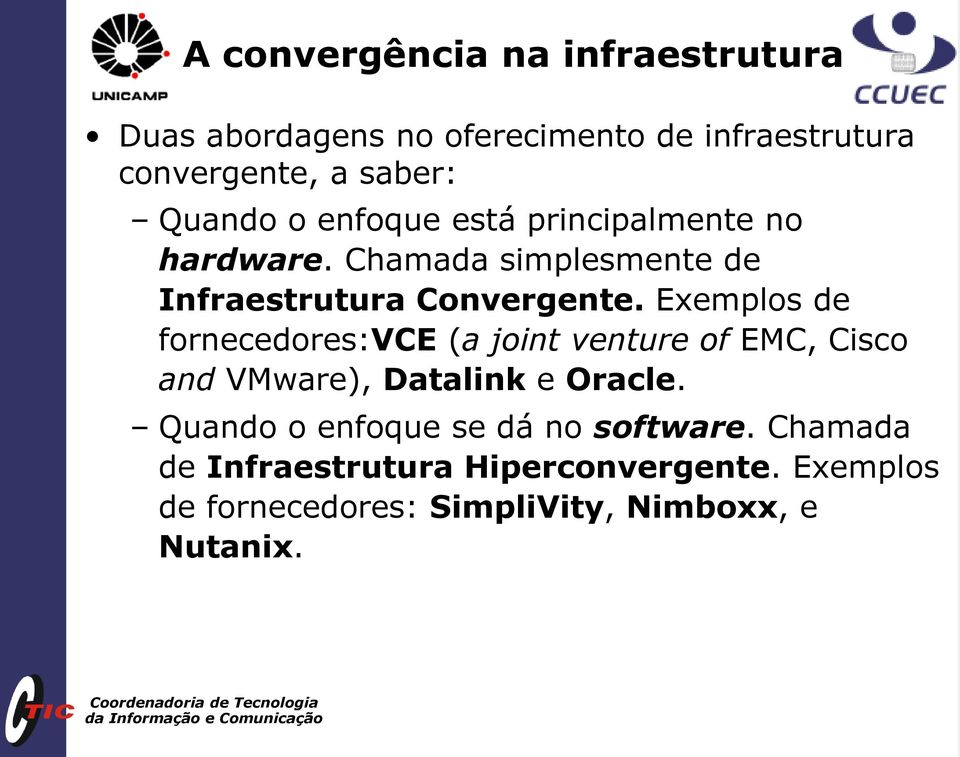 Exemplos de fornecedores:vce (a joint venture of EMC, Cisco and VMware), Datalink e Oracle.