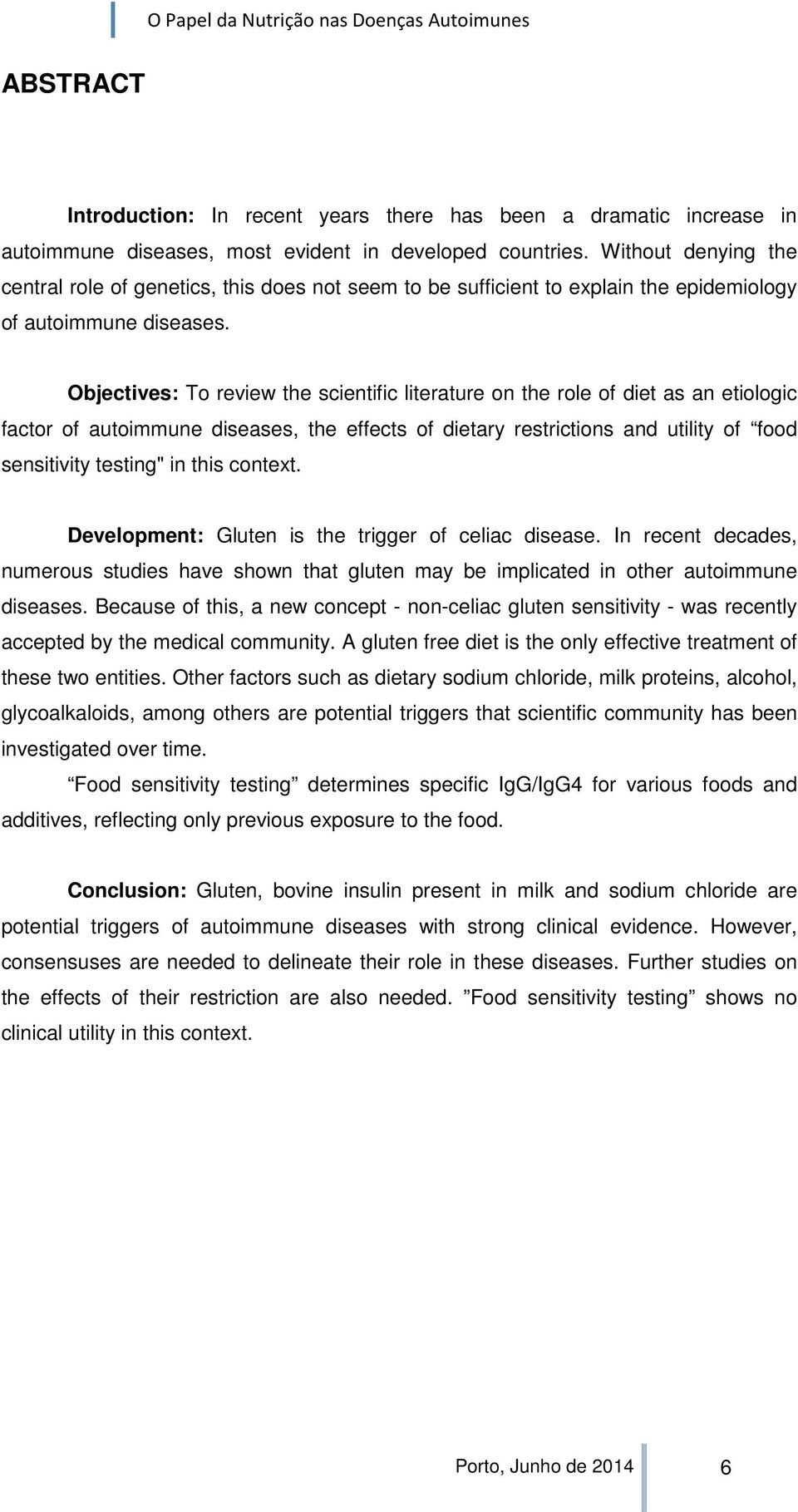 "Objectives: To review the scientific literature on the role of diet as an etiologic factor of autoimmune diseases, the effects of dietary restrictions and utility of food sensitivity testing"" in this"