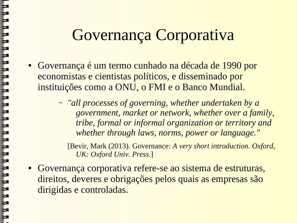 """all processes of governing, whether undertaken by a government, market or network, whether over a family, tribe, formal or informal organization or"