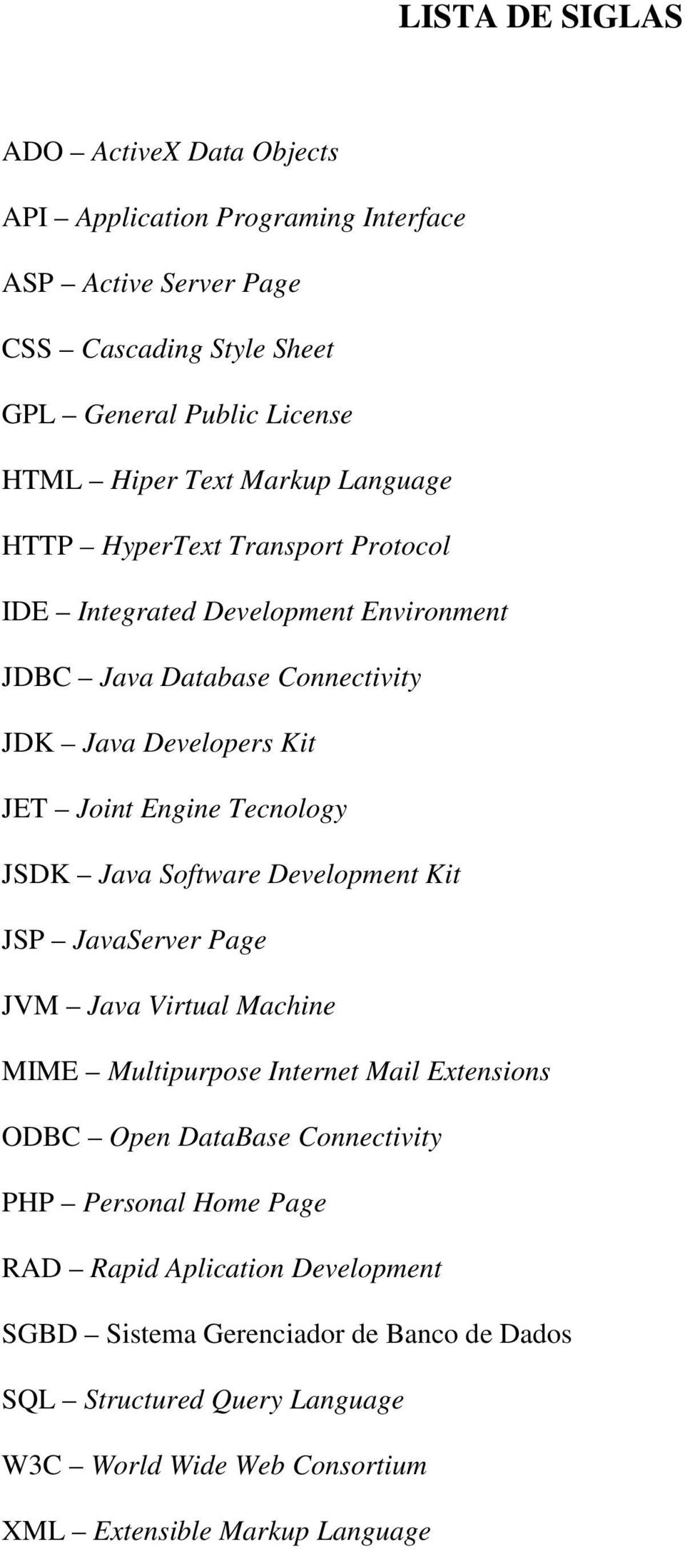 JSDK Java Software Development Kit JSP JavaServer Page JVM Java Virtual Machine MIME Multipurpose Internet Mail Extensions ODBC Open DataBase Connectivity PHP Personal