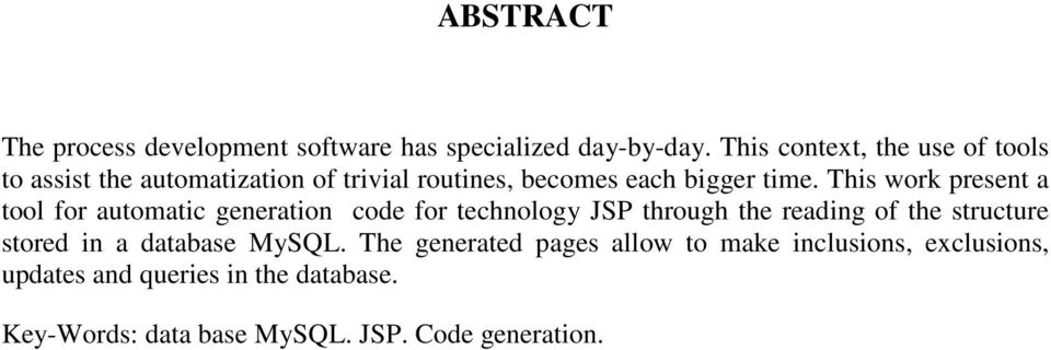 This work present a tool for automatic generation code for technology JSP through the reading of the structure