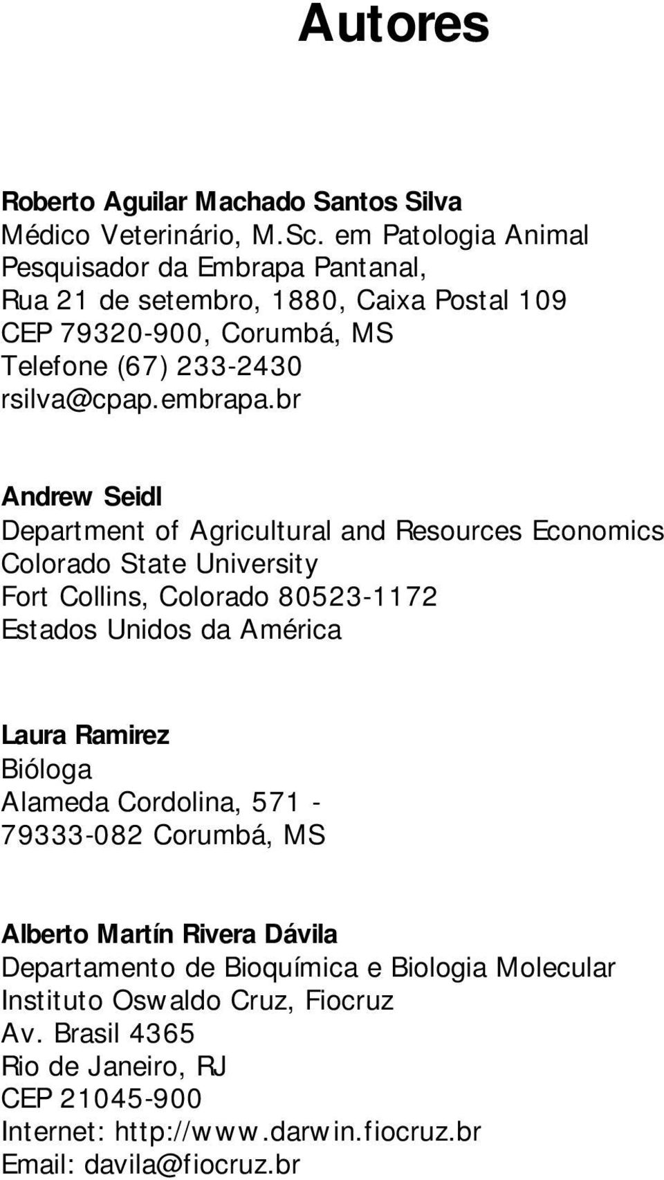 br Andrew Seidl Department of Agricultural and Resources Economics Colorado State University Fort Collins, Colorado 80523-1172 Estados Unidos da América Laura Ramirez
