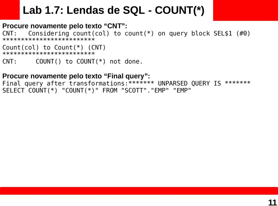 on query block SEL$1 (#0) ************************* Count(col) to Count(*) (CNT)