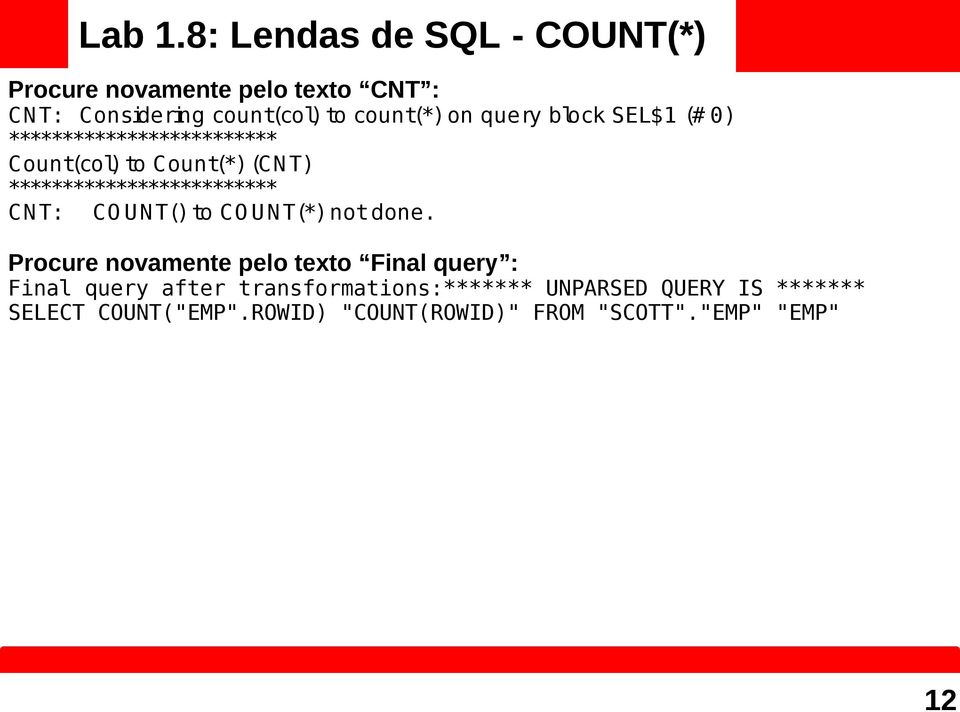 query block SEL$1 (# 0) ************************* Count(col) to Count(*) (CN T) ************************* CN