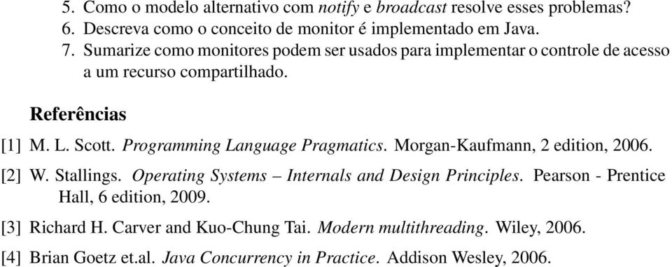 Programming Language Pragmatics. Morgan-Kaufmann, 2 edition, 2006. [2] W. Stallings. Operating Systems Internals and Design Principles.
