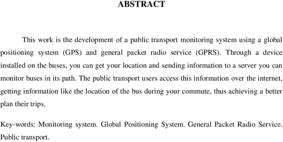 Through a device installed on the buses, you can get your location and sending information to a server you can monitor buses in its path.