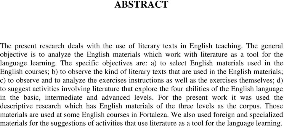 The specific objectives are: a) to select English materials used in the English courses; b) to observe the kind of literary texts that are used in the English materials; c) to observe and to analyze