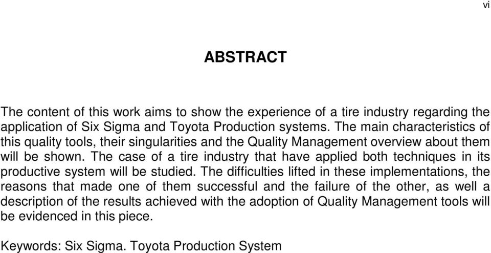 The case of a tire industry that have applied both techniques in its productive system will be studied.