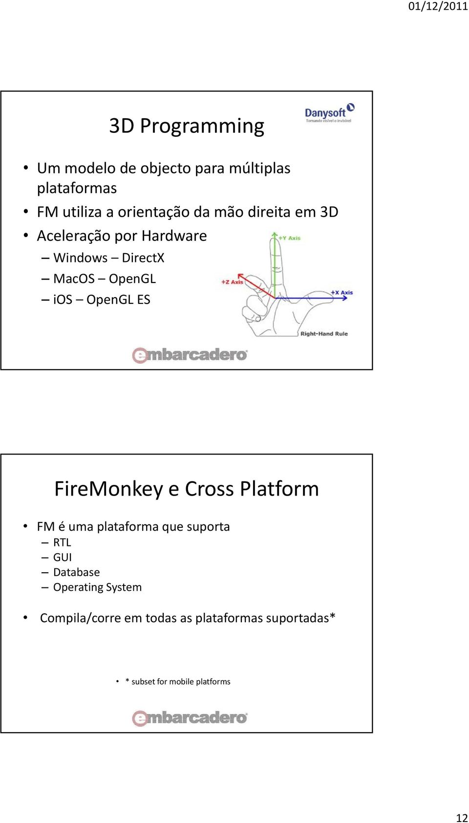 FireMonkey e Cross Platform FM é uma plataforma que suporta RTL GUI Database Operating