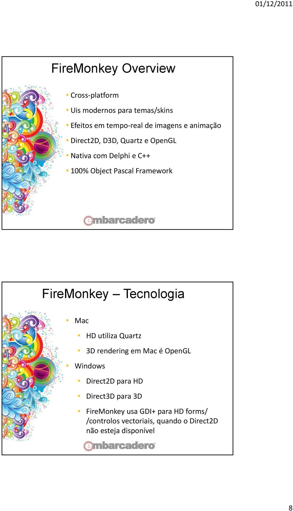 FireMonkey Tecnologia Mac HD utiliza Quartz 3D rendering em Mac é OpenGL Windows Direct2D para HD